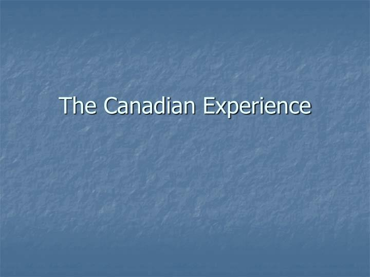 The Canadian Experience
