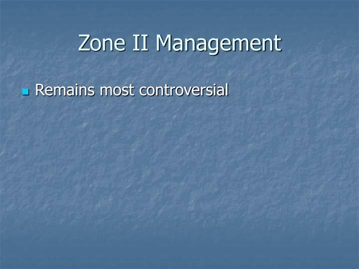 Zone II Management