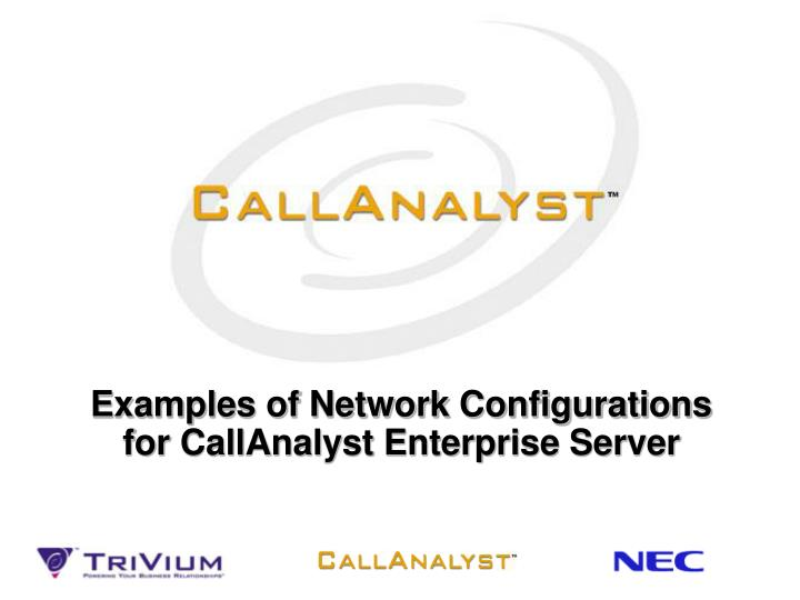 Examples of Network Configurations for CallAnalyst Enterprise Server