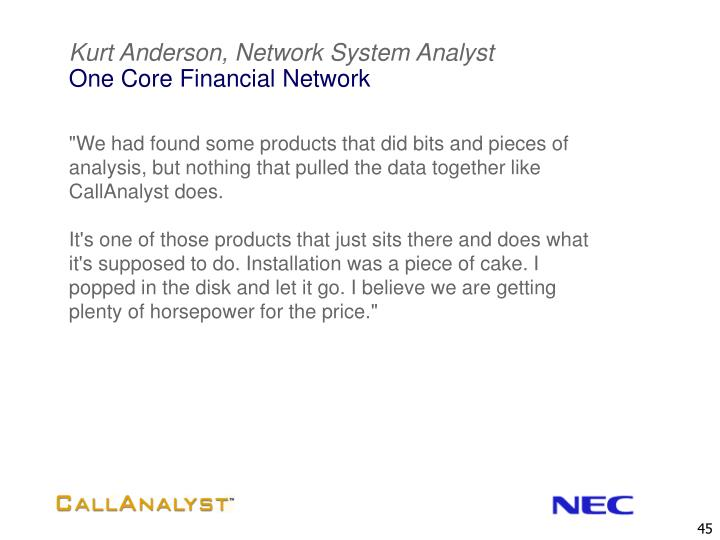 """We had found some products that did bits and pieces of analysis, but nothing that pulled the data together like CallAnalyst does."