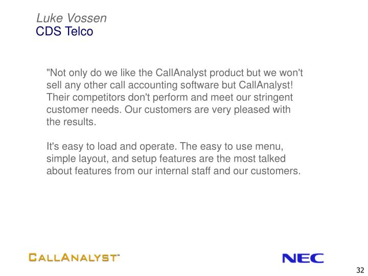 """Not only do we like the CallAnalyst product but we won't sell any other call accounting software but CallAnalyst! Their competitors don't perform and meet our stringent customer needs. Our customers are very pleased with the results."
