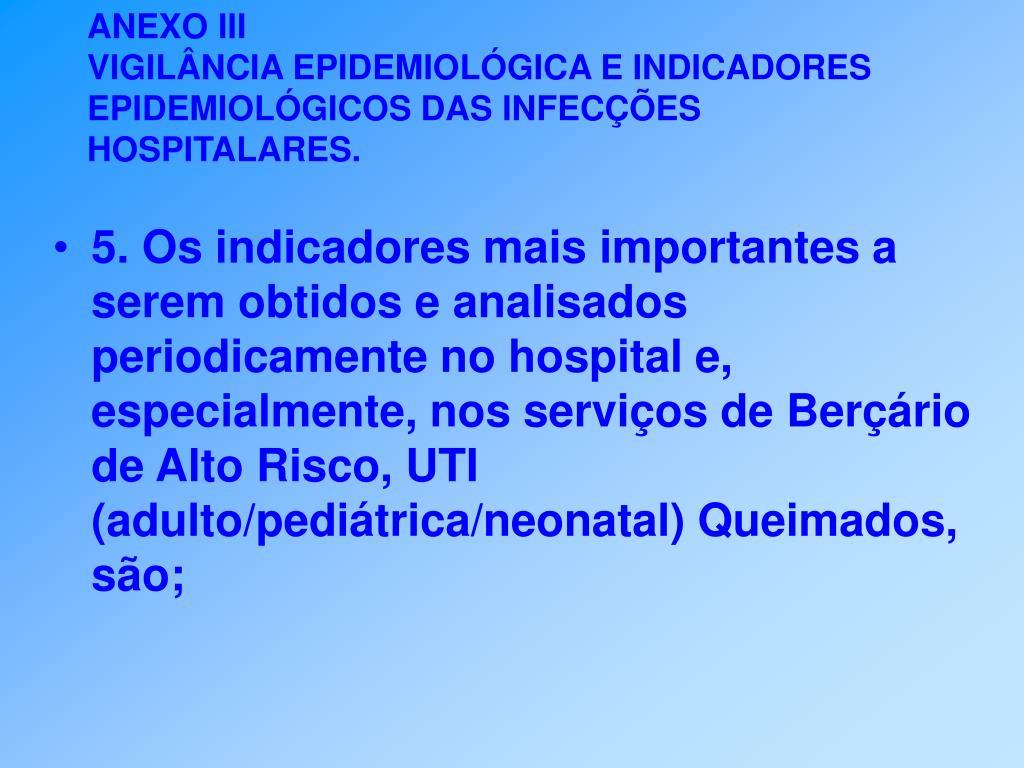 5. Os indicadores mais importantes a serem obtidos e analisados periodicamente no hospital e, especialmente, nos serviços de Berçário de Alto Risco, UTI (adulto/pediátrica/neonatal) Queimados, são;