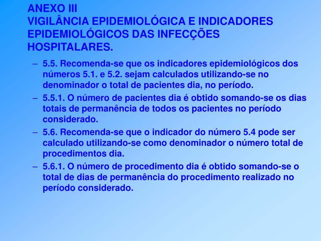 5.5. Recomenda-se que os indicadores epidemiológicos dos números 5.1. e 5.2. sejam calculados utilizando-se no denominador o total de pacientes dia, no período.