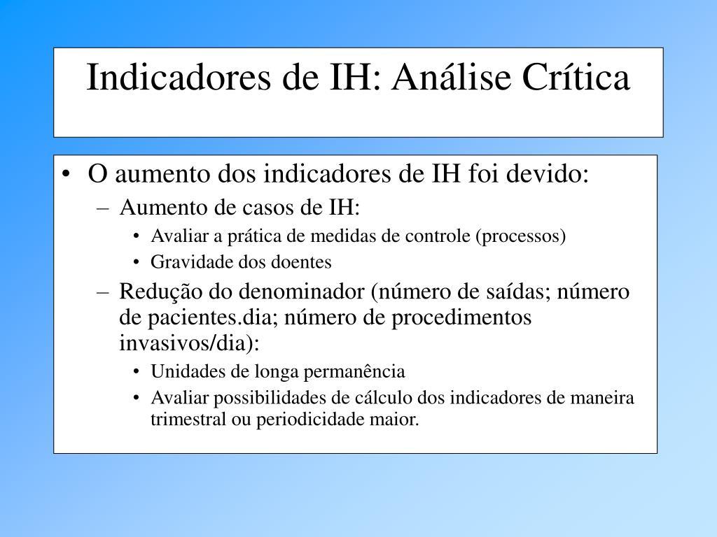 O aumento dos indicadores de IH foi devido: