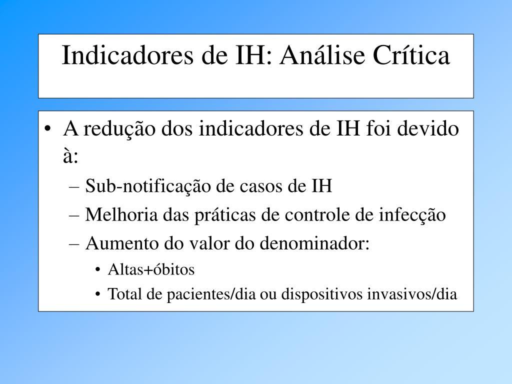 A redução dos indicadores de IH foi devido à: