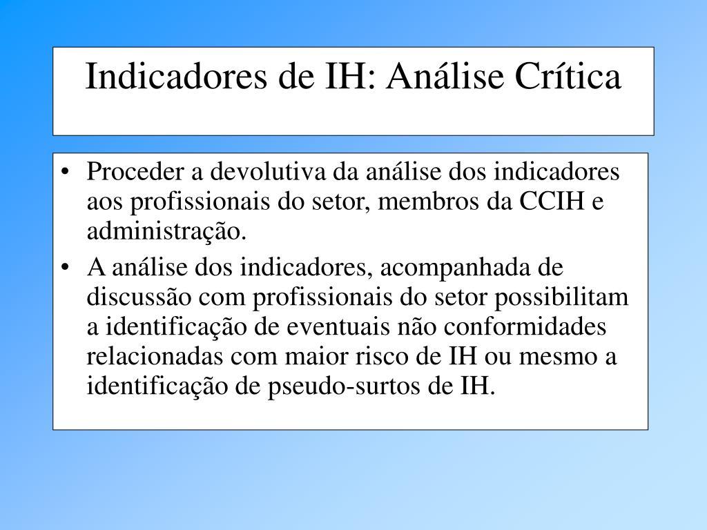 Proceder a devolutiva da análise dos indicadores aos profissionais do setor, membros da CCIH e administração.