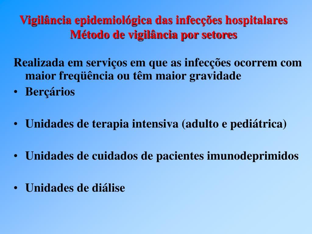 Realizada em serviços em que as infecções ocorrem com maior freqüência ou têm maior gravidade