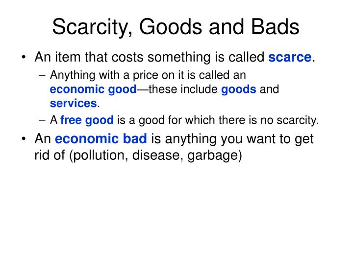 Scarcity, Goods and Bads