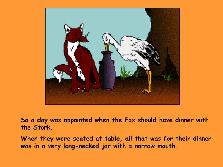 So a day was appointed when the Fox should have dinner with the Stork.