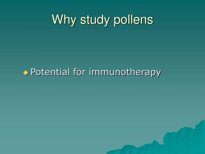 Why study pollens