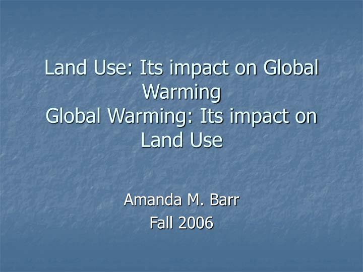Land use its impact on global warming global warming its impact on land use