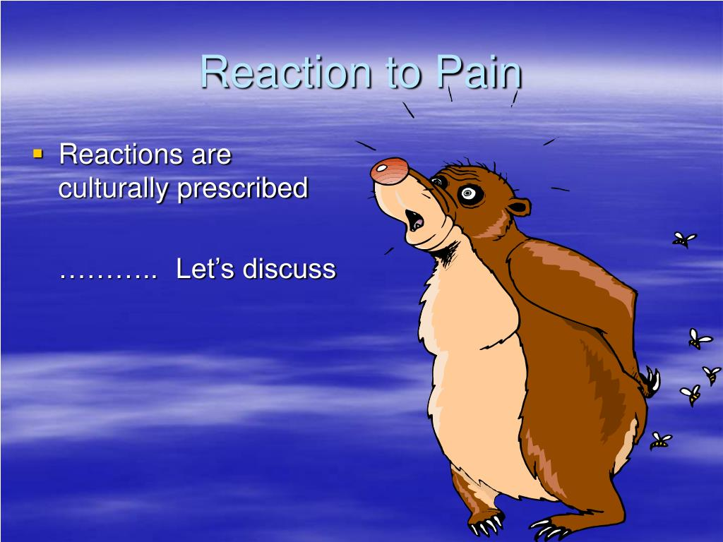 Reaction to Pain