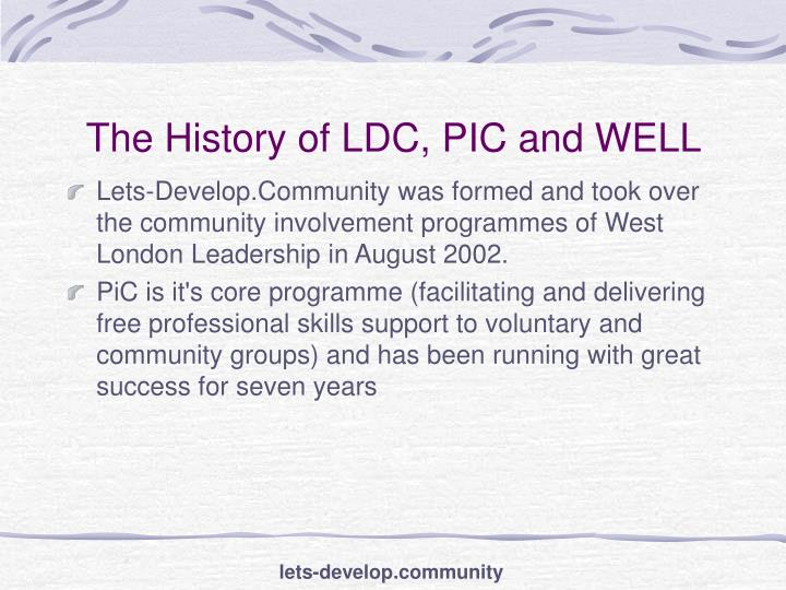 The History of LDC, PIC and WELL