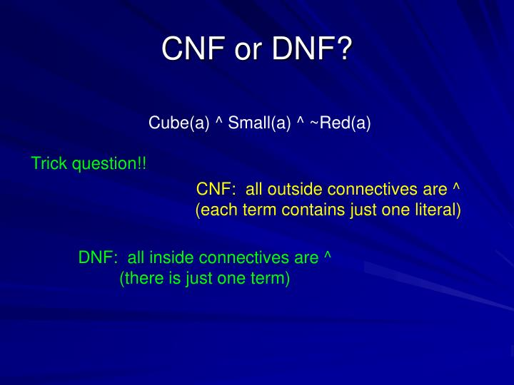 CNF or DNF?