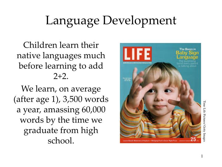 child language development Parents play a critical role in a child's language development studies have shown that children who are read to and spoken with a great deal during early childhood will have larger vocabularies and better grammar than those who aren't here are some simple ways to nurture your baby's language.
