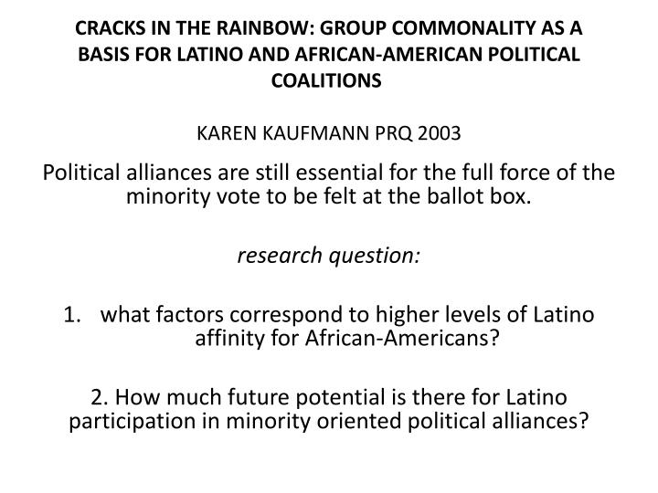CRACKS IN THE RAINBOW: GROUP COMMONALITY AS A BASIS FOR LATINO AND AFRICAN-AMERICAN POLITICAL COALIT...
