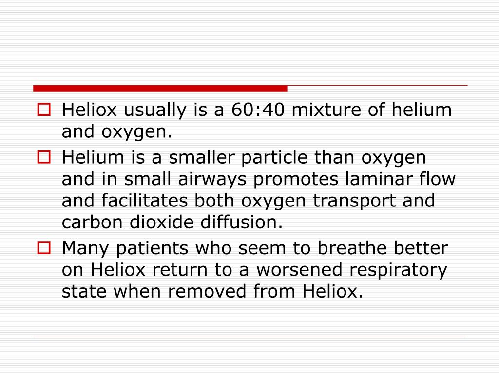 Heliox usually is a 60:40 mixture of helium and oxygen.