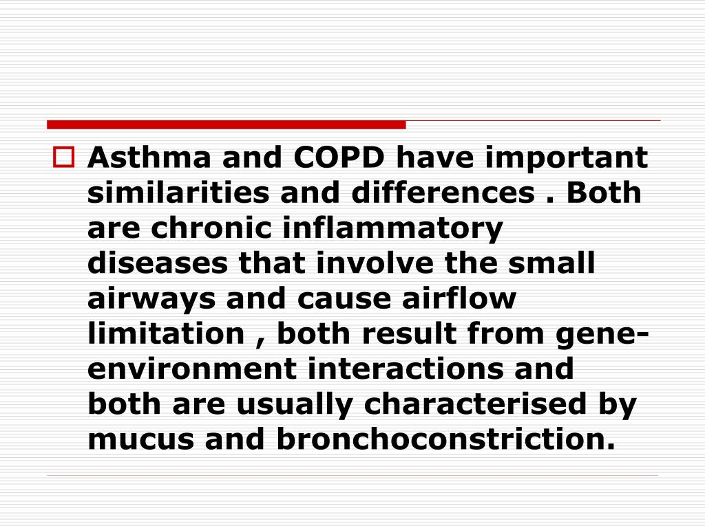 Asthma and COPD have important similarities and differences . Both are chronic inflammatory diseases that involve the small airways and cause airflow limitation , both result from gene-environment interactions and both are usually characterised by mucus and bronchoconstriction.