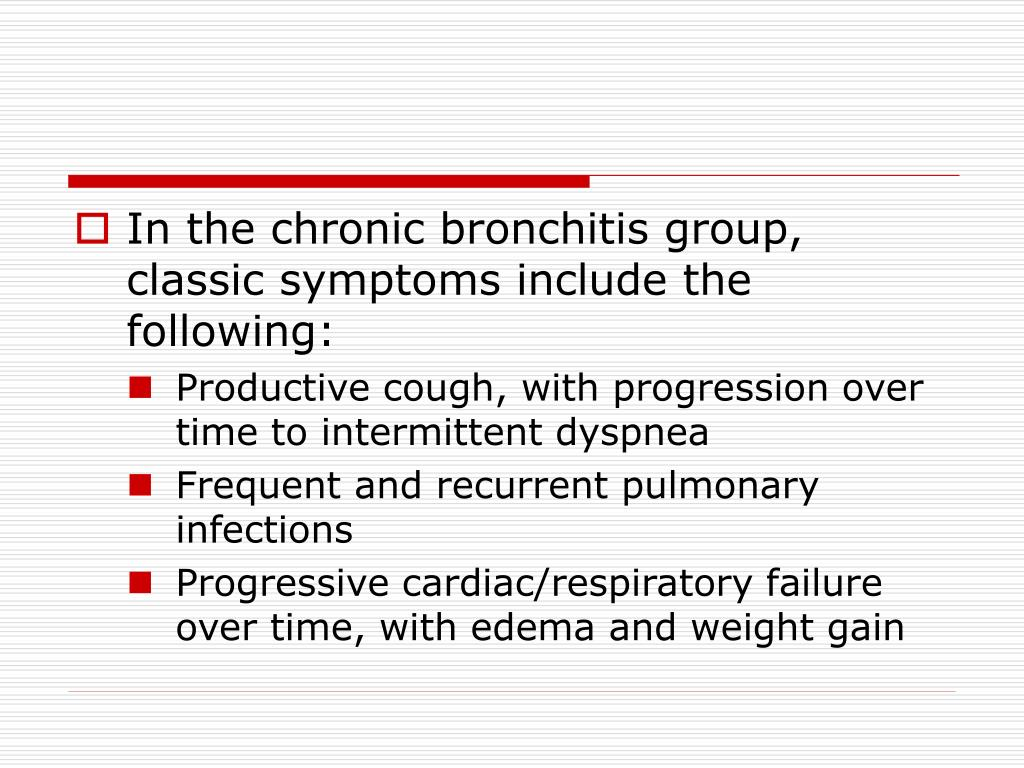 In the chronic bronchitis group, classic symptoms include the following: