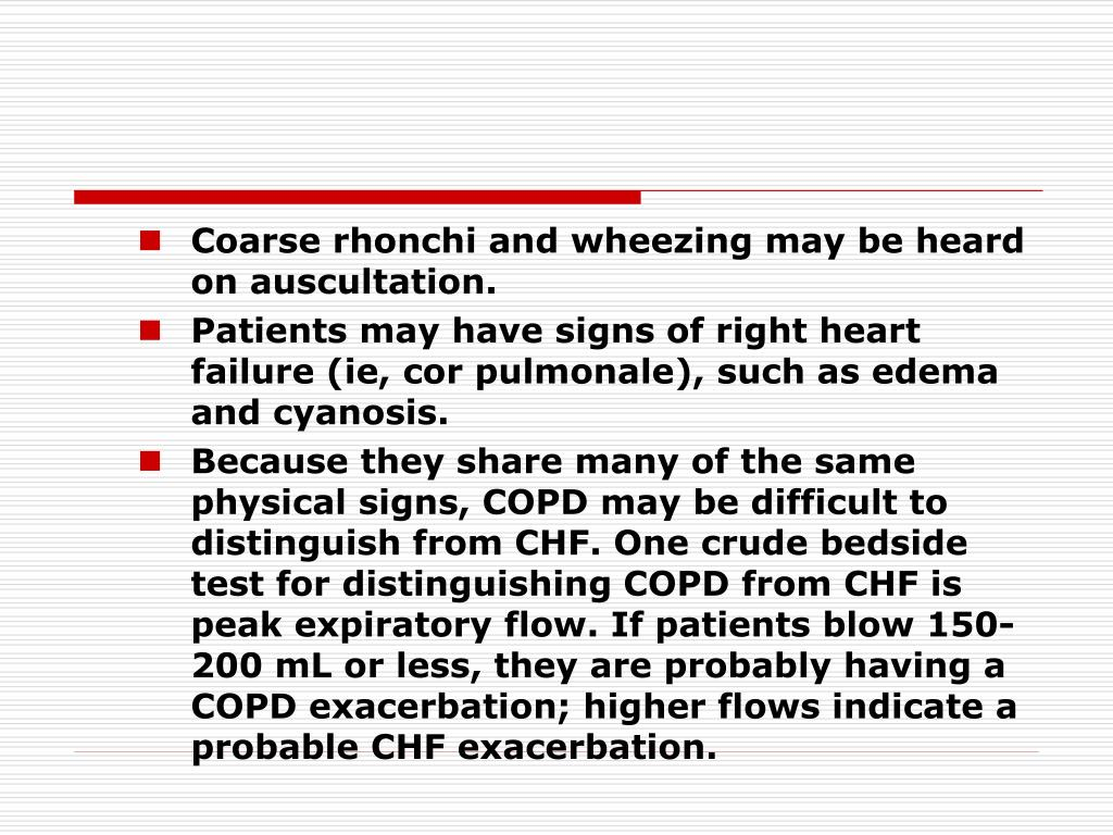 Coarse rhonchi and wheezing may be heard on auscultation.