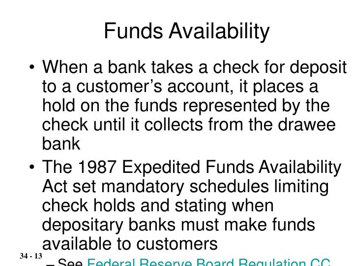 When a bank takes a check for deposit to a customer's account, it places a hold on the funds represented by the check until it collects from the drawee bank