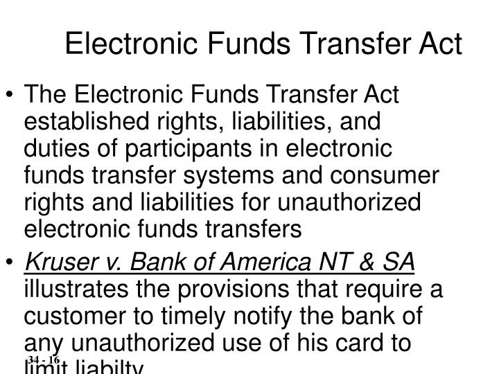 The Electronic Funds Transfer Act established rights, liabilities, and duties of participants in electronic funds transfer systems and consumer rights and liabilities for unauthorized electronic funds transfers