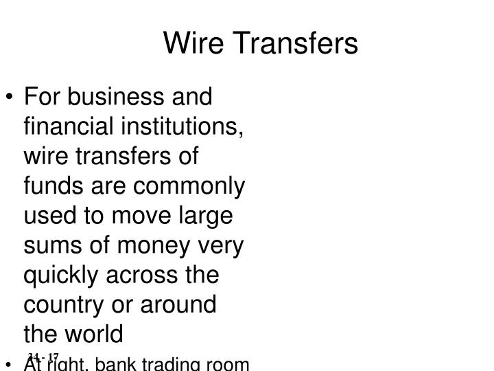 For business and financial institutions, wire transfers of funds are commonly used to move large sums of money very quickly across the country or around the world