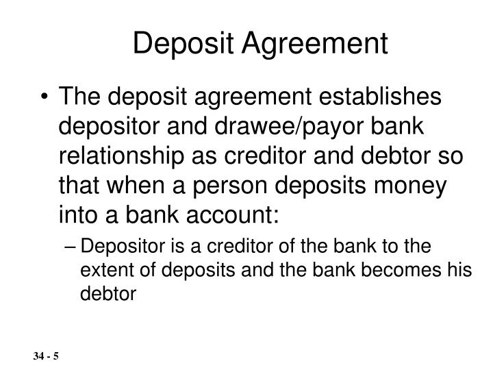 The deposit agreement establishes depositor and drawee/payor bank relationship as creditor and debtor so that when a person deposits money into a bank account: