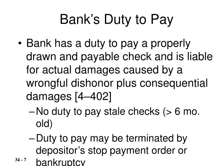 Bank has a duty to pay a properly drawn and payable check and is liable for actual damages caused by a wrongful dishonor plus consequential damages [4–402]