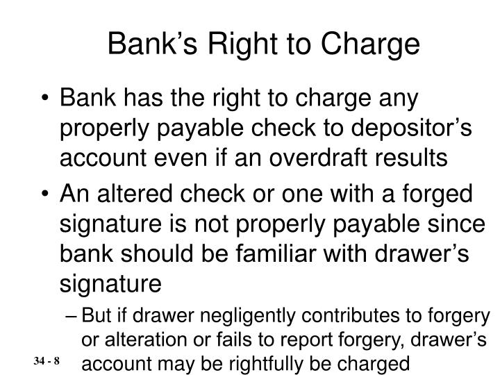 Bank has the right to charge any properly payable check to depositor's account even if an overdraft results