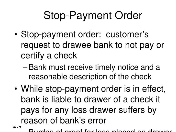 Stop-payment order:  customer's request to drawee bank to not pay or certify a check