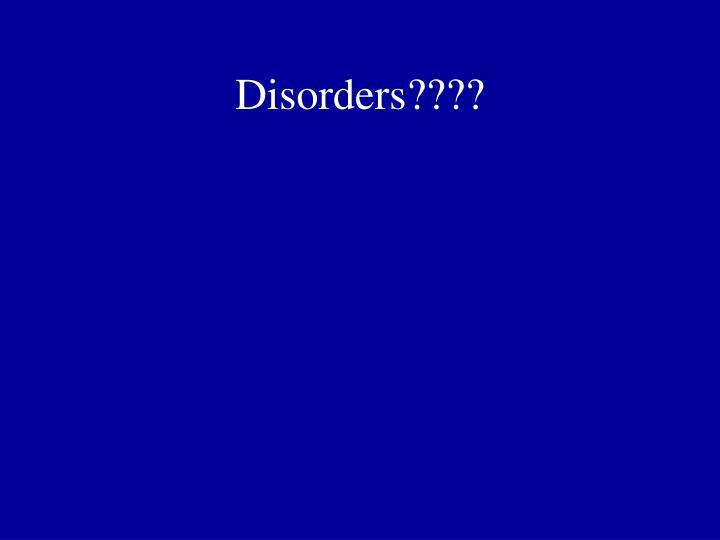 Disorders????