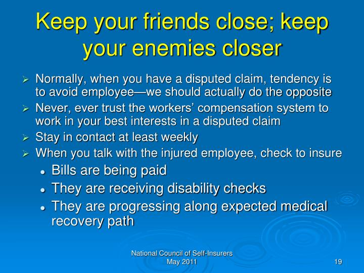 Keep your friends close; keep your enemies closer