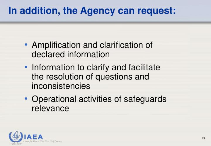 In addition, the Agency can request: