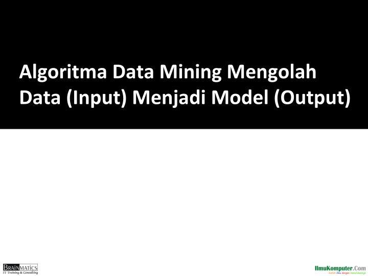 Algoritma Data Mining Mengolah Data (