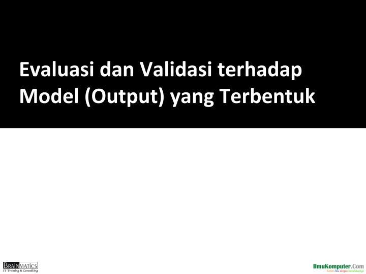 Evaluasi dan Validasi terhadap Model (