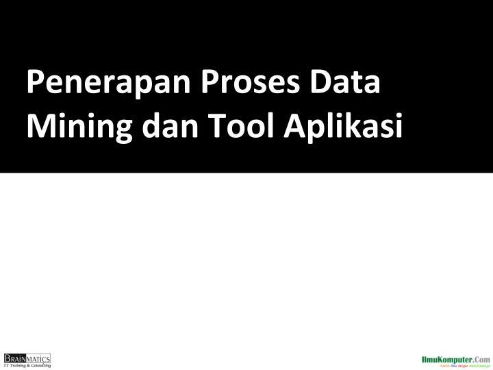 Penerapan Proses Data Mining dan Tool Aplikasi