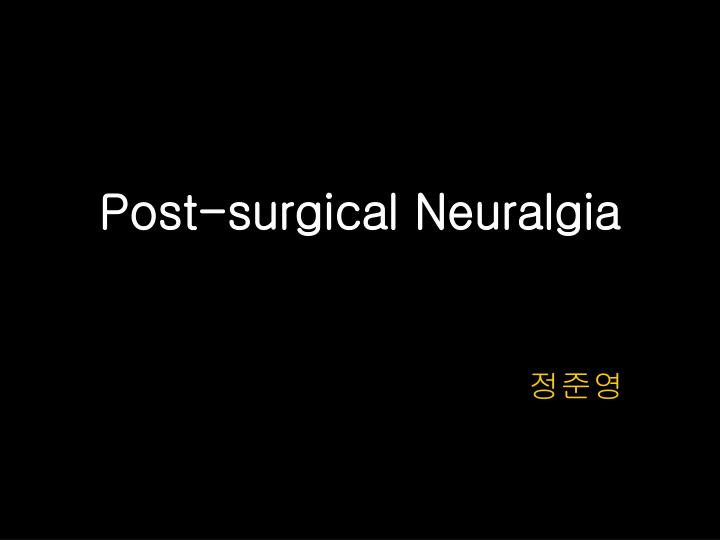 Post surgical neuralgia