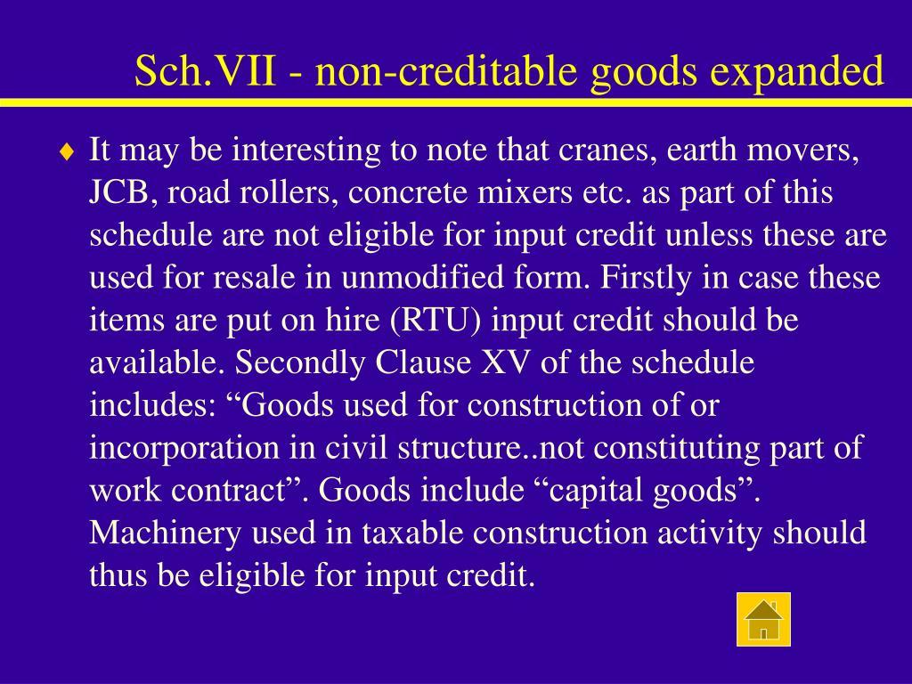 Sch.VII - non-creditable goods