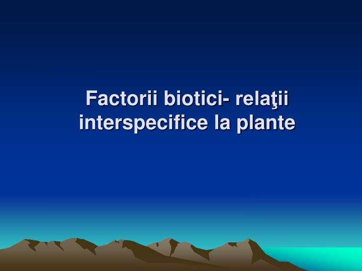 Factorii biotici- relaţii interspecifice la plante