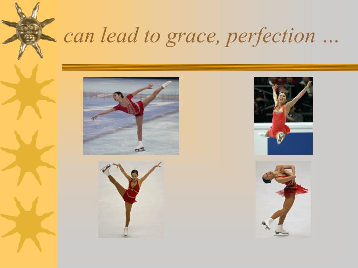 can lead to grace, perfection …
