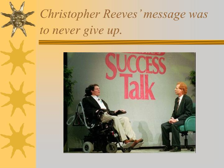 Christopher reeves message was to never give up