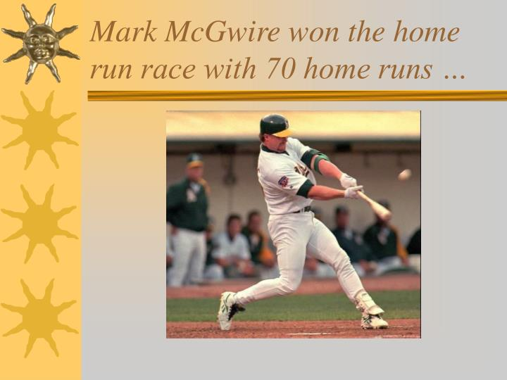 Mark McGwire won the home run race with 70 home runs …
