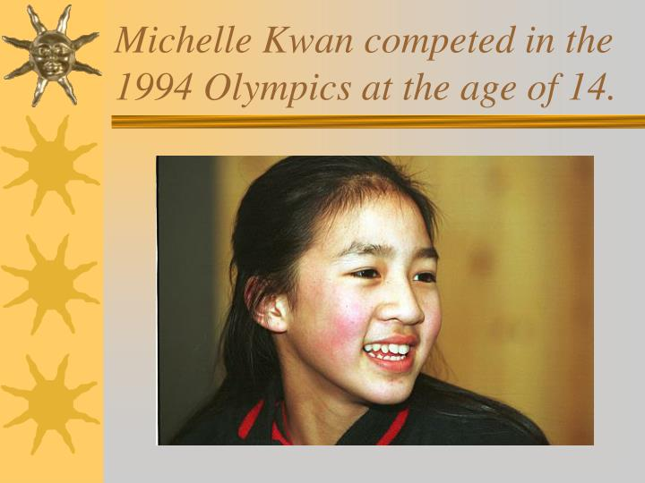 Michelle Kwan competed in the 1994 Olympics at the age of 14.