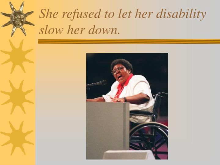 She refused to let her disability slow her down.