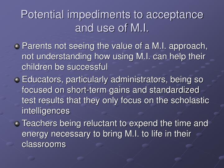 Potential impediments to acceptance and use of M.I.