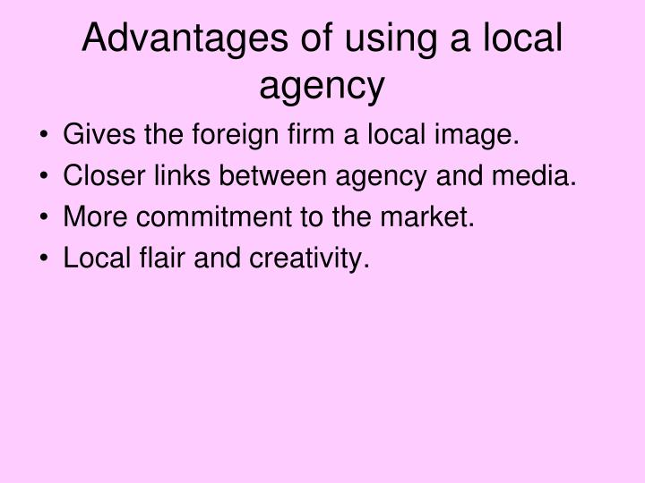 Advantages of using a local agency