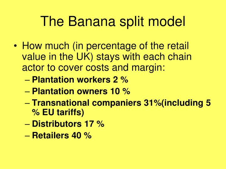 The Banana split model