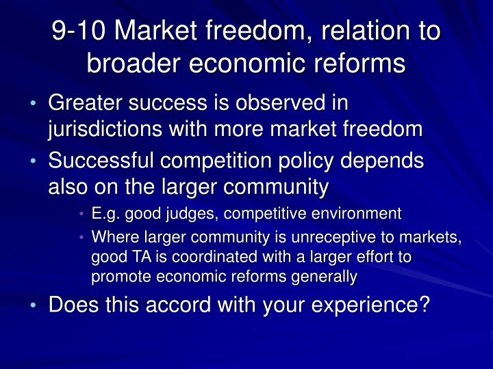 9-10 Market freedom, relation to broader economic reforms