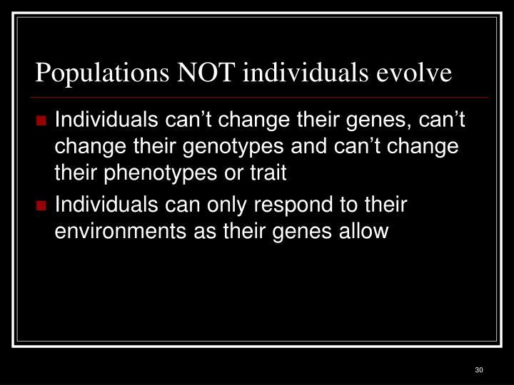Populations NOT individuals evolve